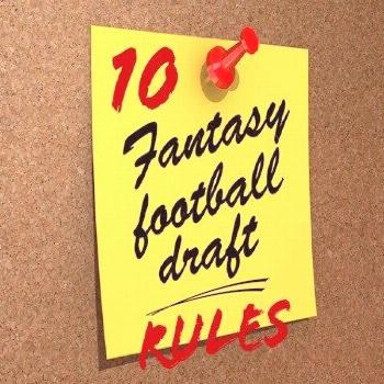 10 Fantasy Football Draft Rules Ten tried and true fantasy football draft rules from a seasoned fan