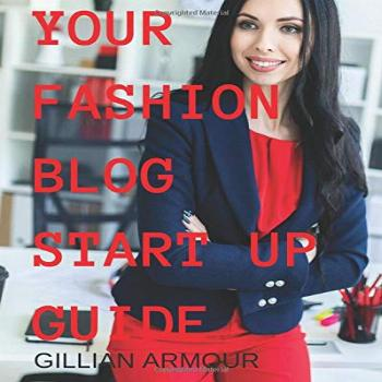 Your Fashion Blog Start Up Guide: for Fashion, Image and